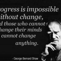 Le progrès est impossible sans changement, et ceux qui ne peuvent pas  changer  leurs esprits ne peuvent rien changer.