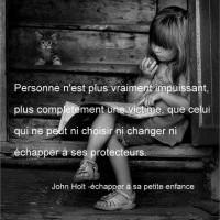 Personne n'est plus vraiment impuissant, plus complètement une victime, que celui qui ne peut ni  choisir  ni changer ni échapper à ses protecteurs.
